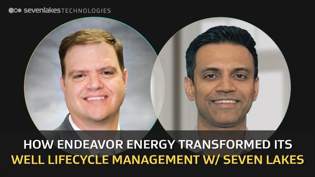How Endeavor Energy Transformed Its Well Lifecycle Management With Seven Lakes